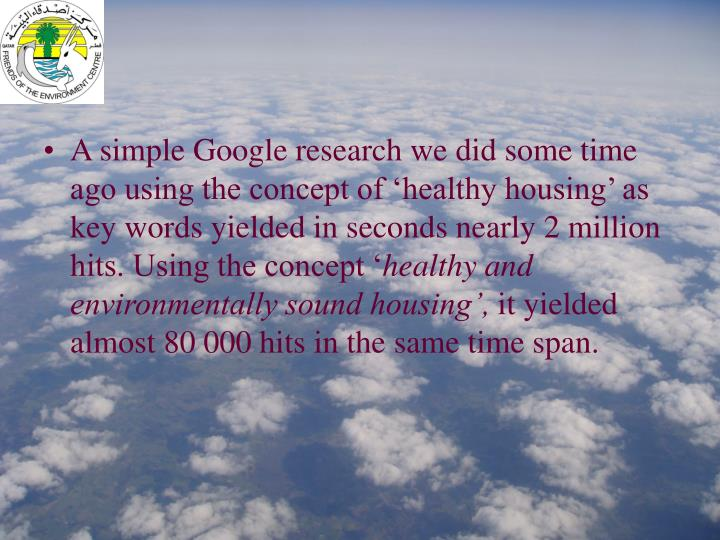 A simple Google research we did some time ago using the concept of 'healthy housing' as key words yielded in seconds nearly 2 million hits. Using the concept '
