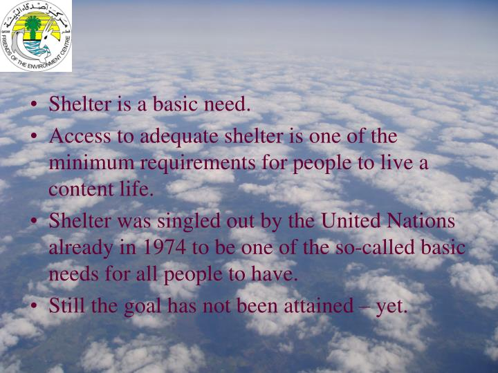 Shelter is a basic need.