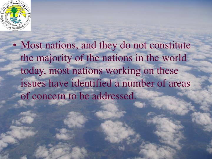 Most nations, and they do not constitute the majority of the nations in the world today, most nations working on these issues have identified a number of areas of concern to be addressed.