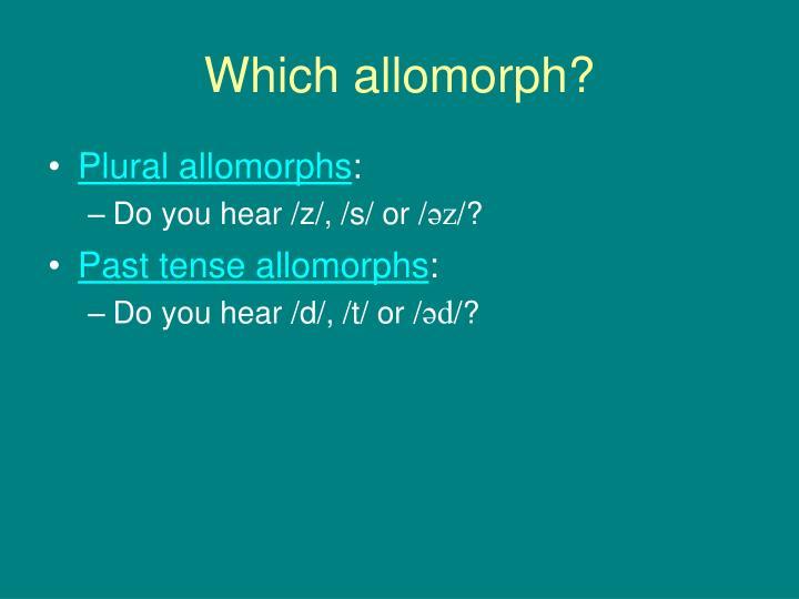 Which allomorph?