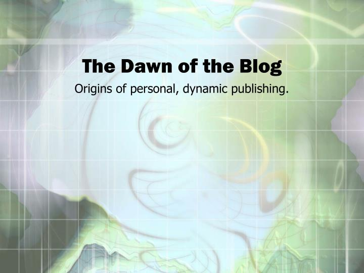 The Dawn of the Blog