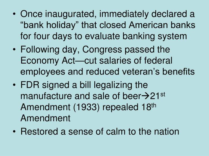 """Once inaugurated, immediately declared a """"bank holiday"""" that closed American banks for four days to evaluate banking system"""