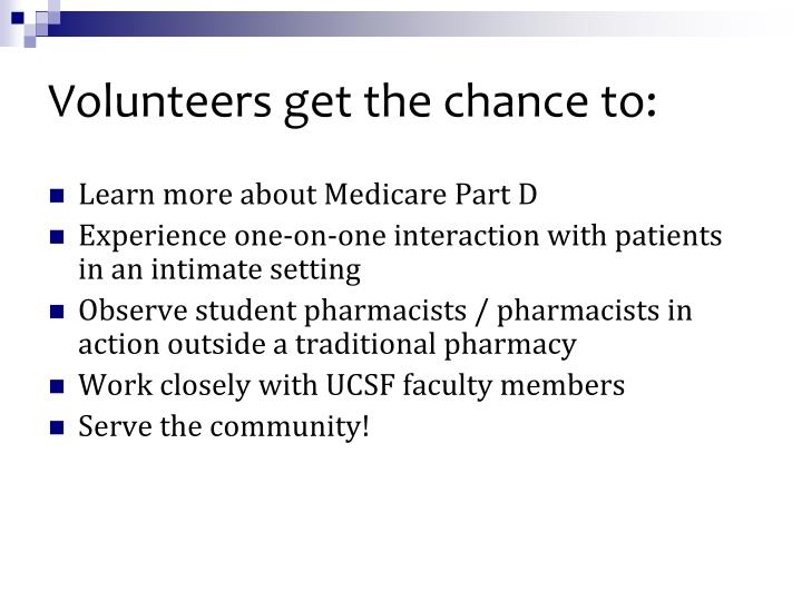 Volunteers get the chance to:
