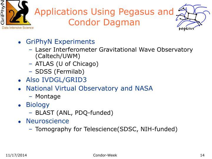 Applications Using Pegasus and Condor Dagman