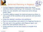 deferred planning in pegasus
