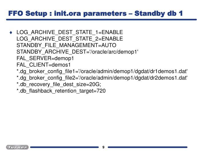 FFO Setup : init.ora parameters – Standby db 1
