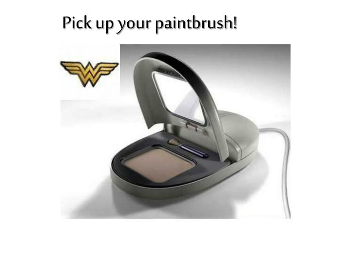 Pick up your paintbrush!
