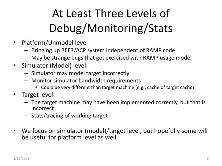 At Least Three Levels of Debug/Monitoring/Stats