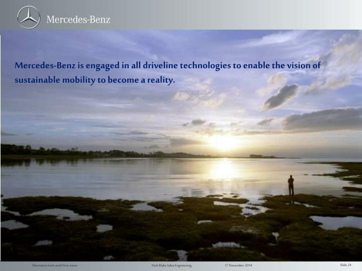 Mercedes-Benz is engaged in all driveline technologies to enable the vision of sustainable mobility to become a reality.