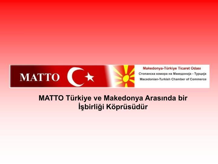 MATTO Türkiye ve Makedonya Arasında bir