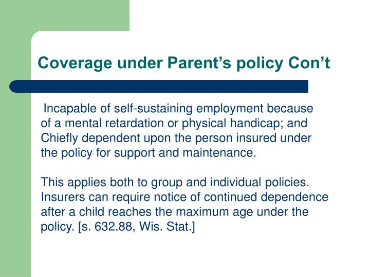 Coverage under Parent's policy Con't