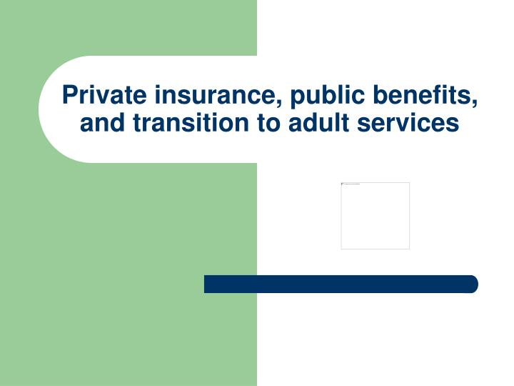 Private insurance, public benefits, and transition to adult services