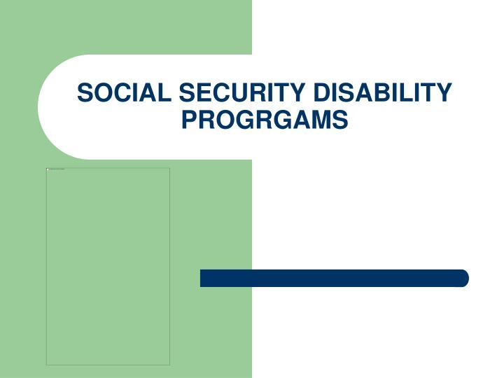 SOCIAL SECURITY DISABILITY PROGRGAMS