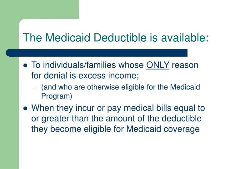 The Medicaid Deductible is available: