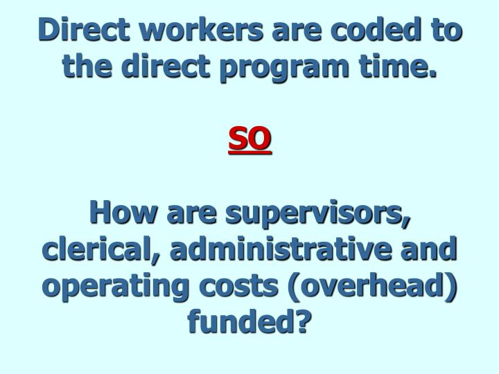 Direct workers are coded to the direct program time.