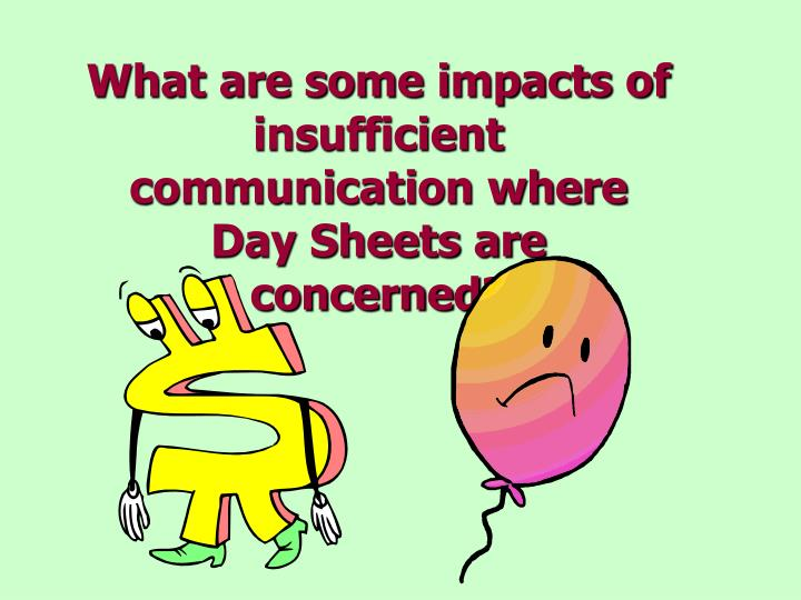 What are some impacts of insufficient communication where Day Sheets are concerned?