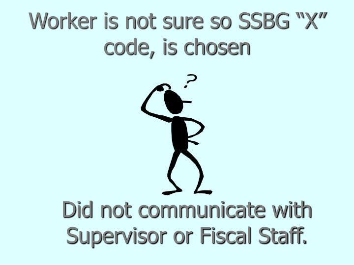 "Worker is not sure so SSBG ""X"" code, is chosen"