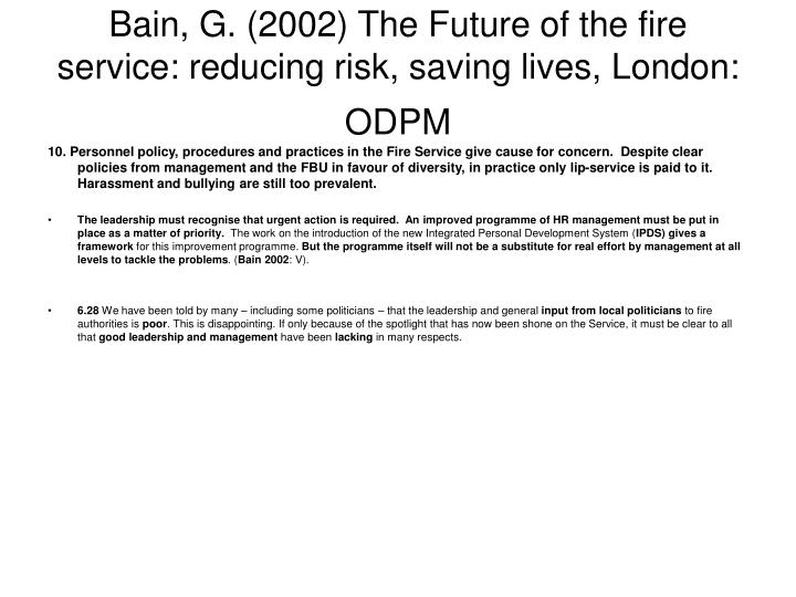 Bain, G. (2002) The Future of the fire service: reducing risk, saving lives, London: ODPM