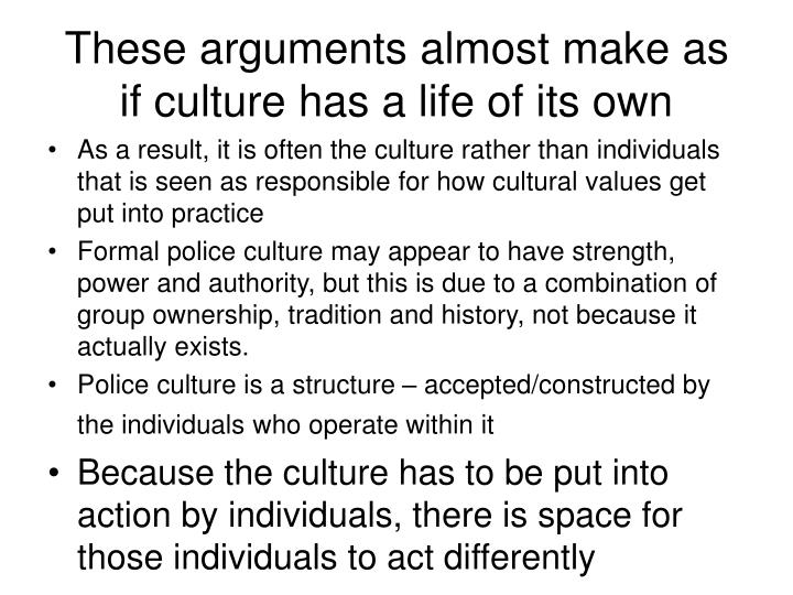These arguments almost make as if culture has a life of its own