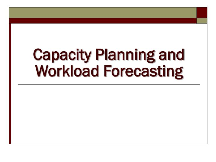 Capacity planning and workload forecasting