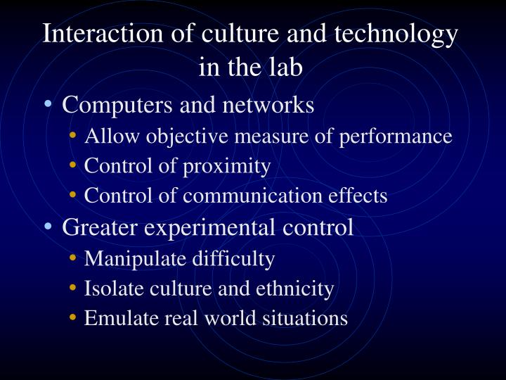 Interaction of culture and technology in the lab