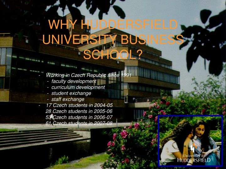 WHY HUDDERSFIELD UNIVERSITY BUSINESS SCHOOL?