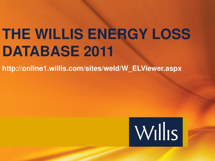 THE WILLIS ENERGY LOSS DATABASE 2011