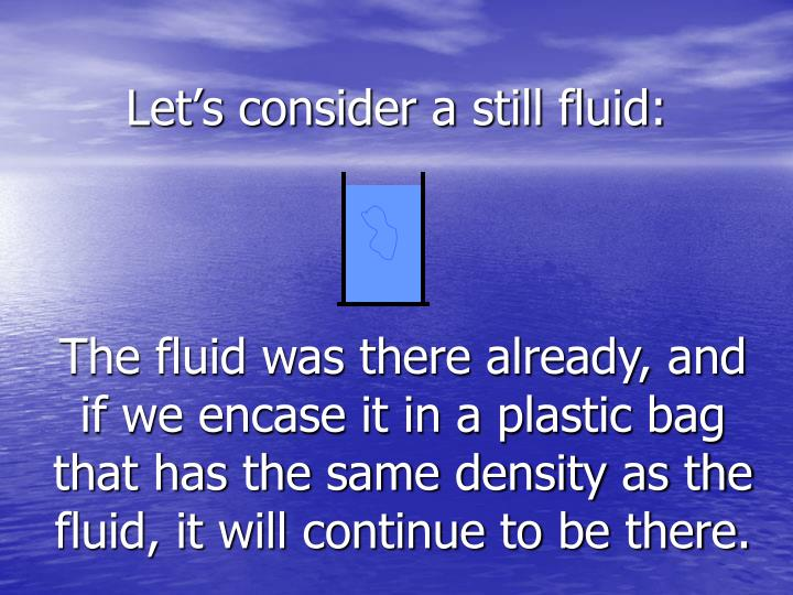 Let's consider a still fluid: