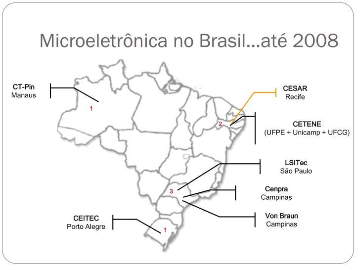 Microeletrônica no Brasil…até 2008