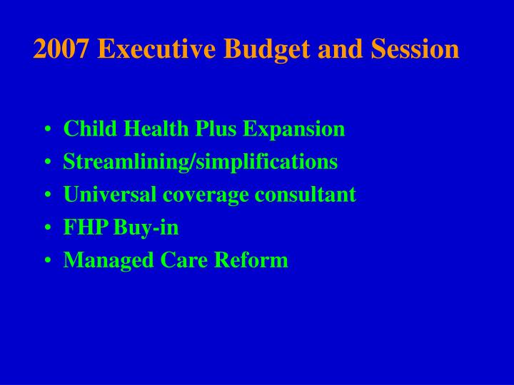 2007 Executive Budget and Session
