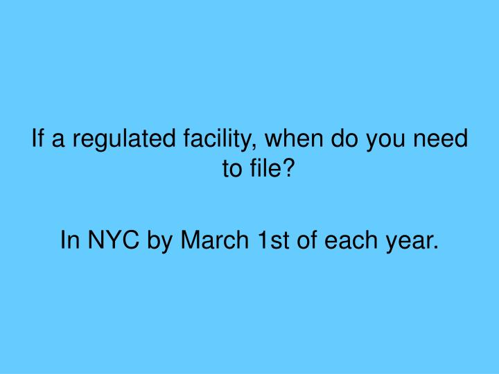 If a regulated facility, when do you need to file?