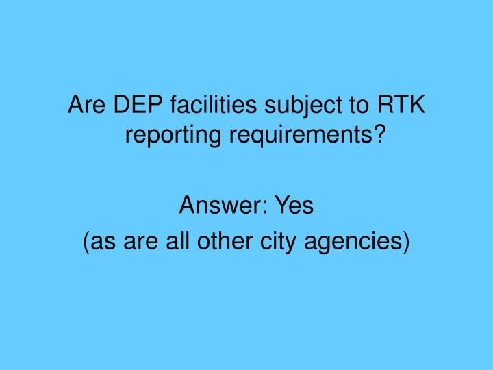 Are DEP facilities subject to RTK reporting requirements?