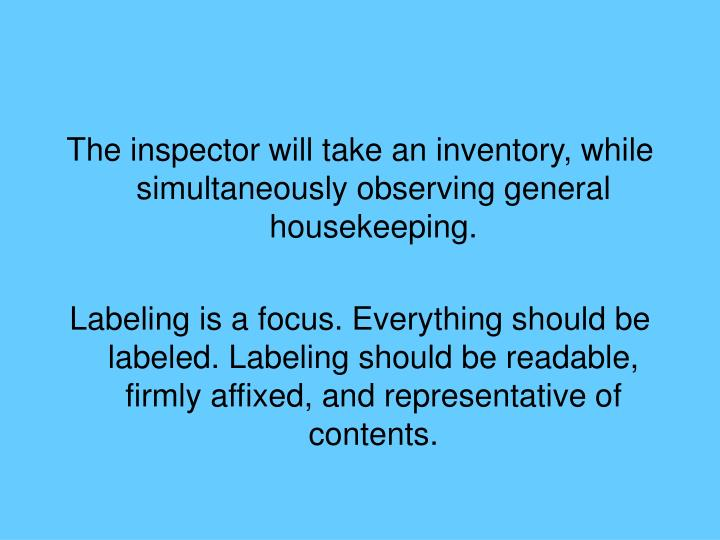 The inspector will take an inventory, while simultaneously observing general housekeeping.
