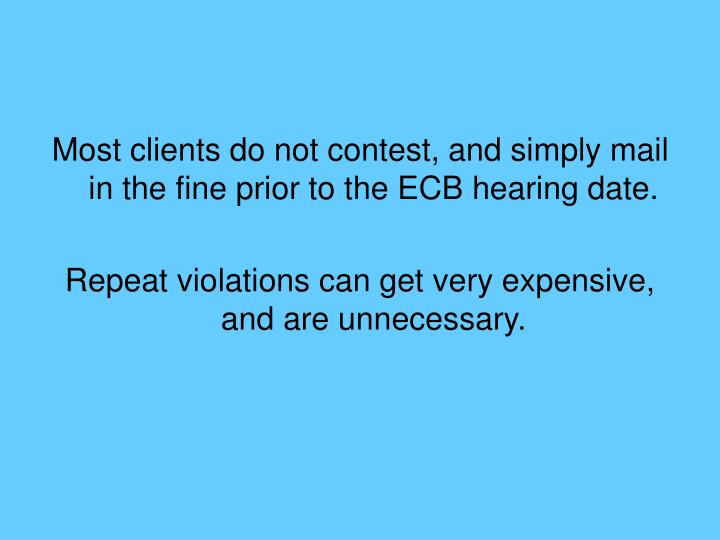 Most clients do not contest, and simply mail in the fine prior to the ECB hearing date.