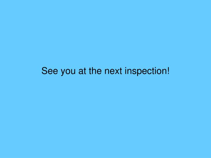 See you at the next inspection!