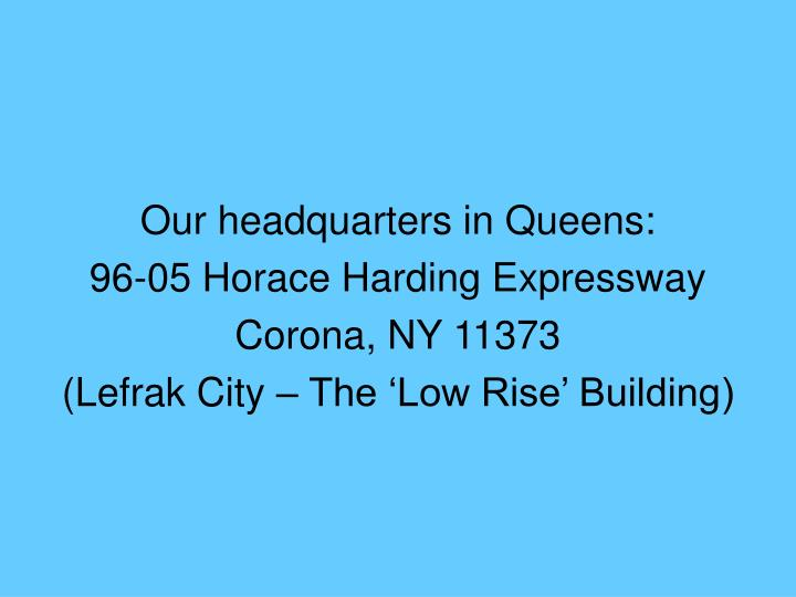 Our headquarters in Queens: