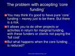 the problem with accepting core funding