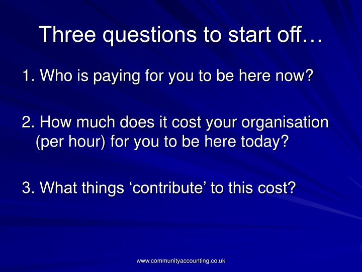 Three questions to start off