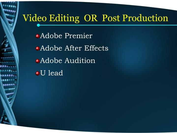 Video Editing  OR  Post Production