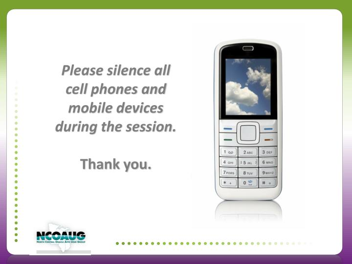 Please silence all cell phones and mobile devices during the session.