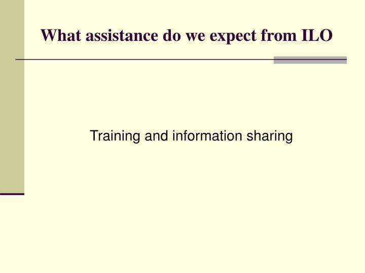 What assistance do we expect from ILO