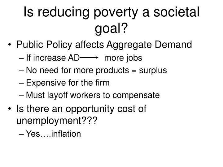 Is reducing poverty a societal goal?