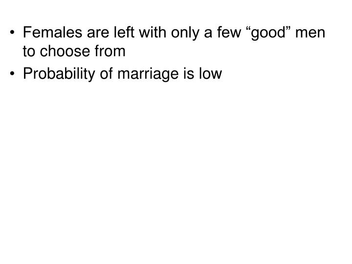 """Females are left with only a few """"good"""" men to choose from"""