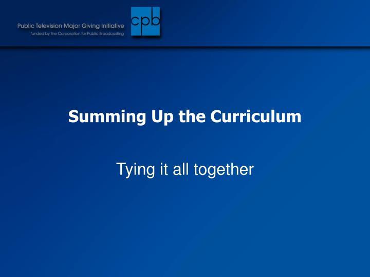 Summing Up the Curriculum