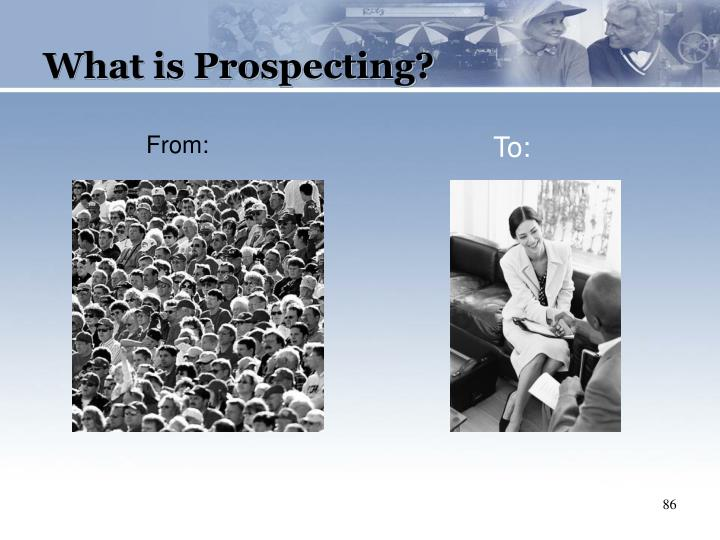 What is Prospecting?