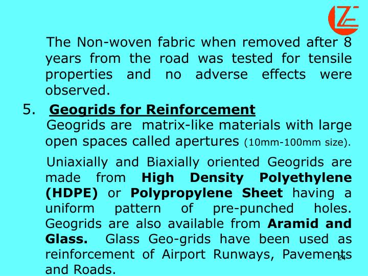 The Non-woven fabric when removed after 8 years from the road was tested for tensile properties and no adverse effects were observed.