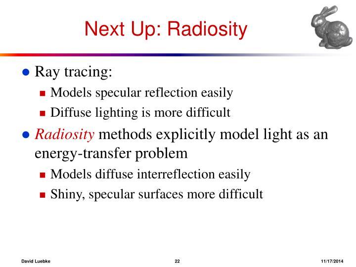 Next Up: Radiosity