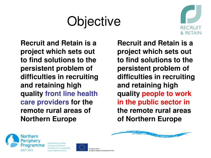 Recruit and Retain is a project which sets out to find solutions to the persistent problem of difficulties in recruiting and retaining high quality
