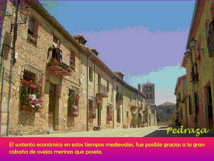 El sustento económico en estos tiempos medievales, fue posible gracias a la gran