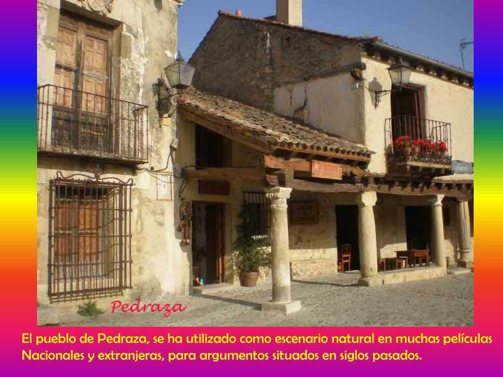 El pueblo de Pedraza, se ha utilizado como escenario natural en muchas películas